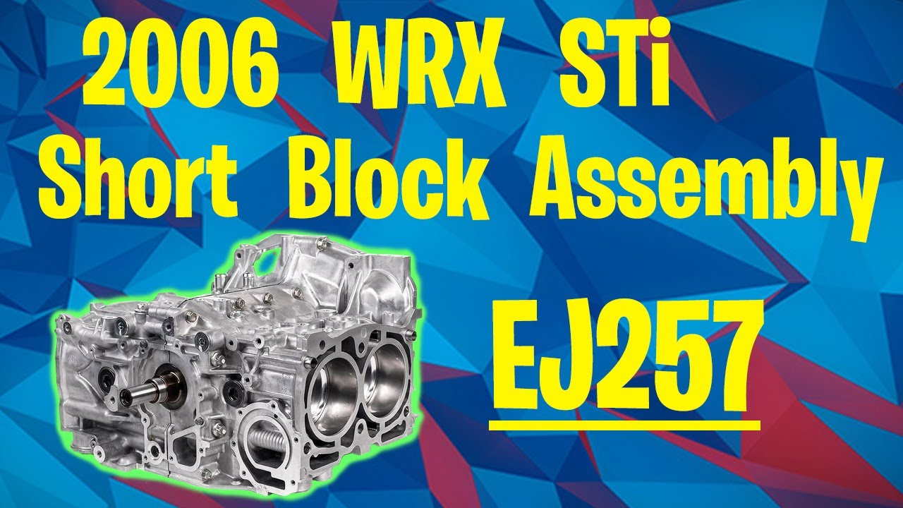 '06 WRX STi Short Block Assembly Subaru - EJ257