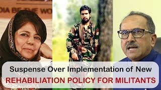 Suspense over Implementation of New Rehabilitation Policy for Militants..??