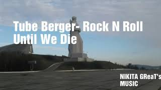 Tube Berger Rock N Roll Until We Die