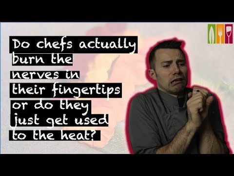 Do chefs actually burn the nerves in their fingertips or do they just get used to the heat?
