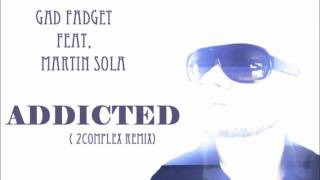 Gad Fadget ft. Martin Sola - Addicted (2Complex Remix)