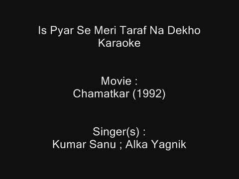 is-pyar-se-meri-taraf-na-dekho---karaoke---chamatkar-(1992)---kumar-sanu-;-alka-yagnik