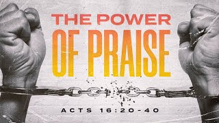The Power of Praise-  Acts 16:20-40  - Art Dykstra