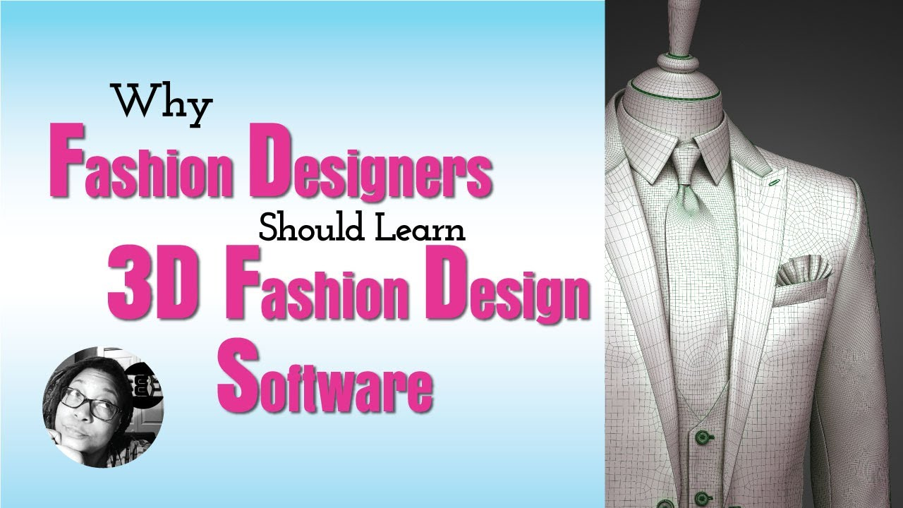 Why Fashion Designers Should Learn 3d Fashion Clothing Design Software Youtube