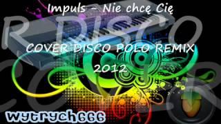 IMPULS - NIE CHCĘ CIĘ DISCO POLO 2012 REMIX WYTRYCH666.FLV