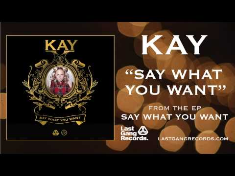KAY - Say What You Want