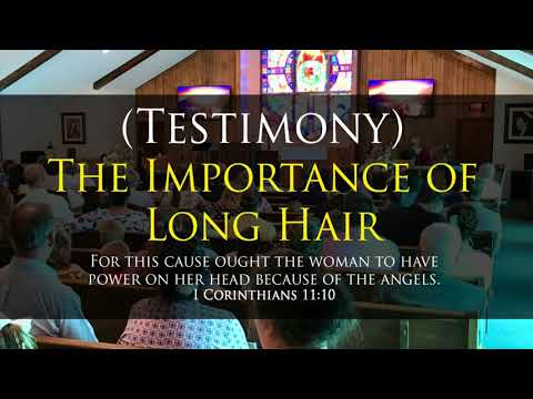 Testimony - The Importance of Long Hair (I Cor. 11:10)