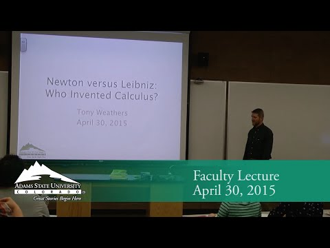 Newton versus Leibniz: Who Invented Calculus? - Tony Weathers - April 30, 2015