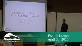 Newton versus Leibniz: Who Invented Calculus? - Tony Weathers - April 30, 2015