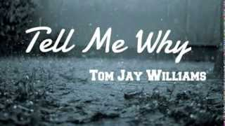 Tom Jay Williams - Tell Me Why (Original song)