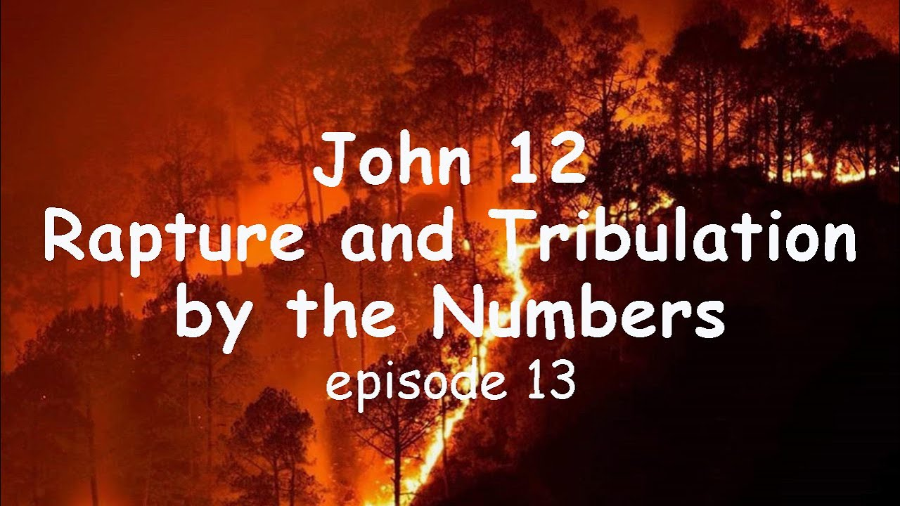 John 12 and Isaiah Rapture and Tribulation by the Numbers - Biblical current events. Episode 13