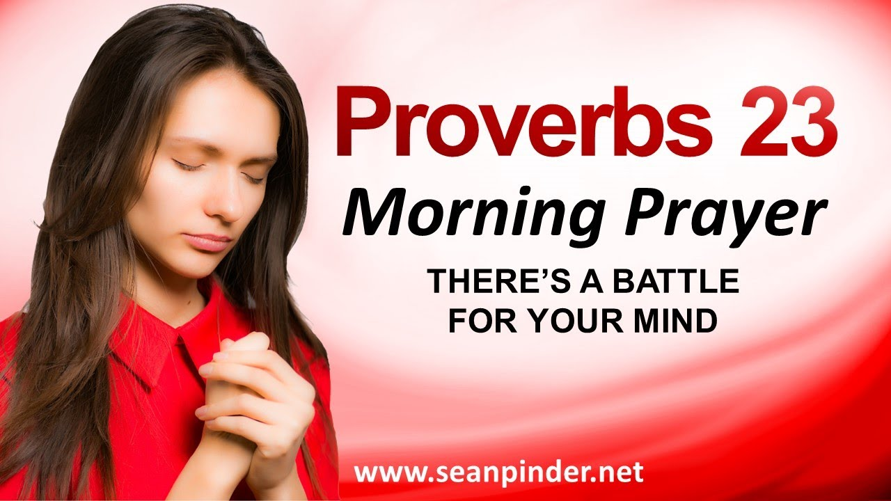 THERE'S A BATTLE FOR YOUR MIND - PROVERBS 23 - MORNING PRAYER