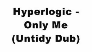 Hyperlogic - Only Me (Untidy Dub)