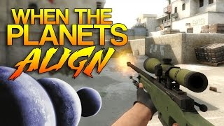 CS:GO - When the planets align...