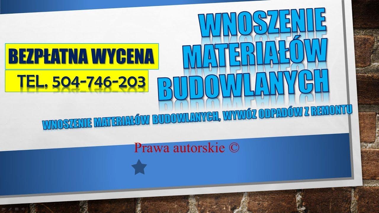 Wnoszenie Materialow Budowlanych Cena Tel 504 746 203