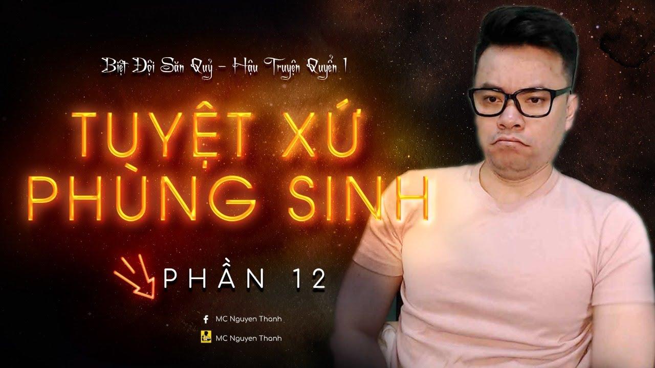 TUYỆT XỨ PHÙNG SINH PHẦN 12 | NHIÊM CỔ - TRÙNG ĐỘC NGUY HIỂM | MC Nguyễn Thành