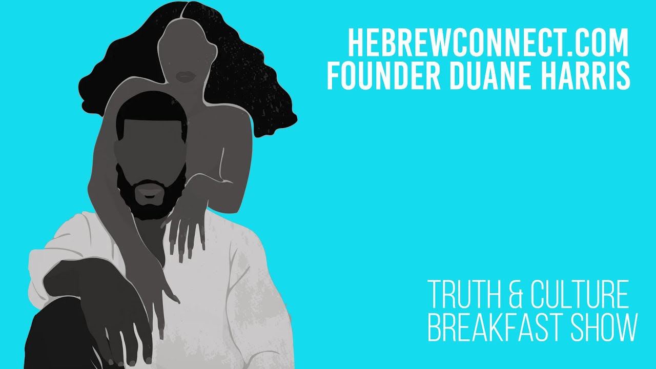 Duane Harris (Hebrew Connect): The Truth & Culture Breakfast Show