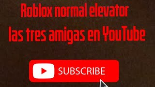 Roblox Normal elevator - The three friends on Youtube