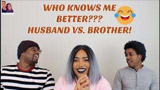 WHO KNOWS ME BETTER?!!!| Husband vs. Brother!