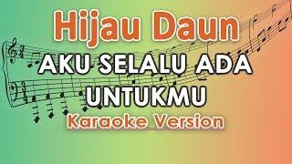[1.55 MB] Hijau Daun - Aku Selalu Ada Untukmu (Karaoke Lirik Tanpa Vokal) by regis