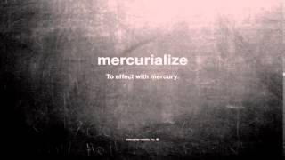 What does mercurialize mean