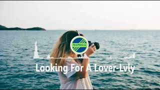 Looking For A Lover-Lvly [ 2010s Pop Music]