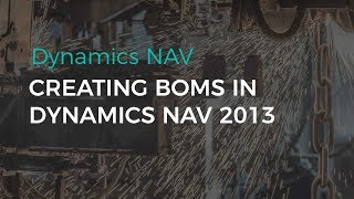 How to Create BOM in Dynamics NAV 2013 | Sikich LLP