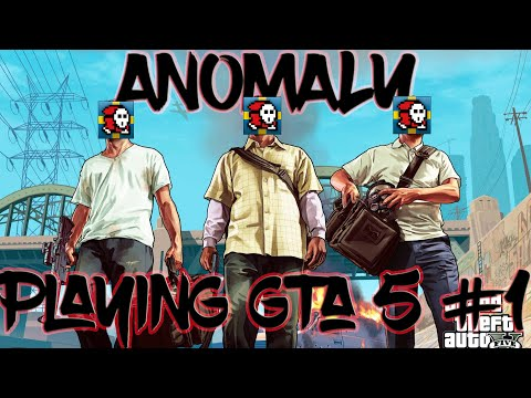 ANOMALY PLAYING GTA 5 #1