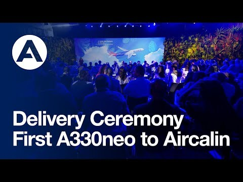 Delivery Ceremony: First #A330neo to Aircalin
