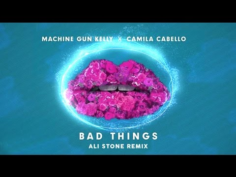 Machine Gun Kelly x Camila Cabello - Bad Things (Ali Stone Remix)