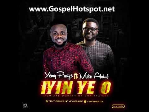 Iyin Ye O By Yemy Praize Ft. Mike Abdul [Free Mp3 Download]