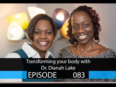Episode - 083: Transforming your body with Dr. Dianah Lake