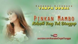 Pinkan Mambo - Kekasih Yang Tak Dianggap | Karaoke Keyboard Tanpa Vokal MP3