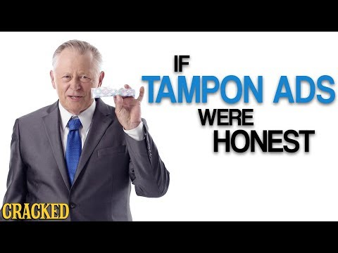If Tampon Ads Were Honest (Also Maxi Pads & Other