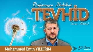 Değişmeyen Hakikat; Tevhid / Muhammed Emin Yıldırım (56. Ders)