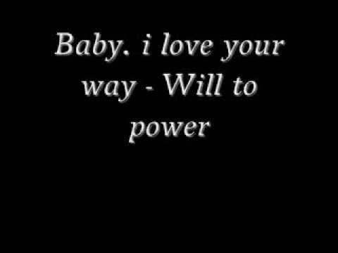 Baby. i love your way - Will to power