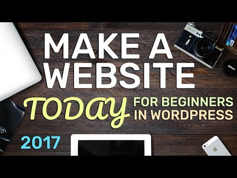 How To Make a WordPress Website - 2017 - Create Almost Any W