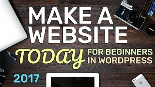How To Make a WordPress Website - 2017 - Create Almost Any Website!