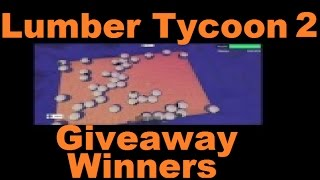 Giveaway WINNERS Announced! : Lumber Tycoon 2 | RoBlox