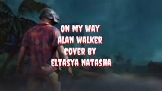 Download Alan walker - On my way   Cover by Eltasya Natasha   Lirik Mp3