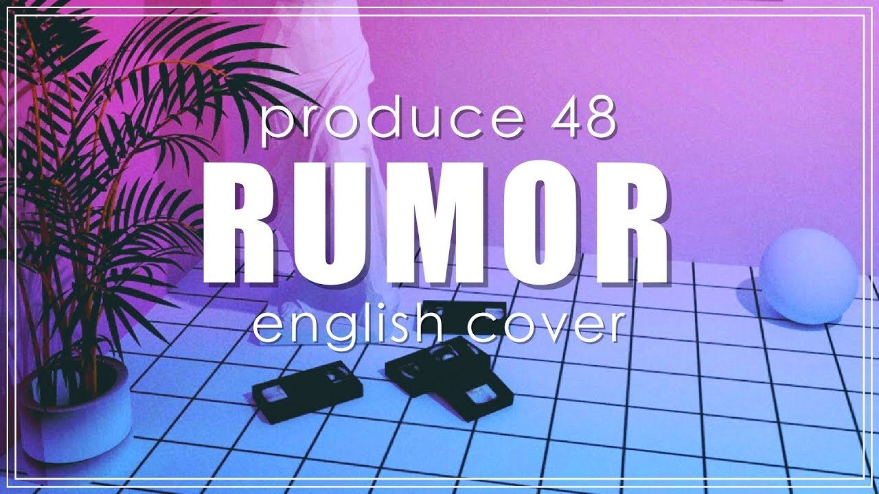PRODUCE 48 - RUMOR (English Cover)