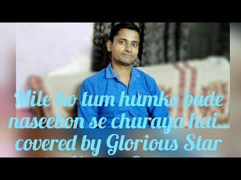 Mile ho tum humko bade naseebon se.. covered by Glorious Star