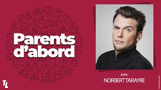 PODCAST Parents d'abord - Norbert Tarayre :