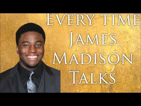EVERY TIME JAMES MADISON TALKS!