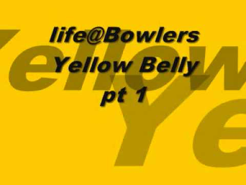 life@Bowlers YELLOW BELLY side A.wmv