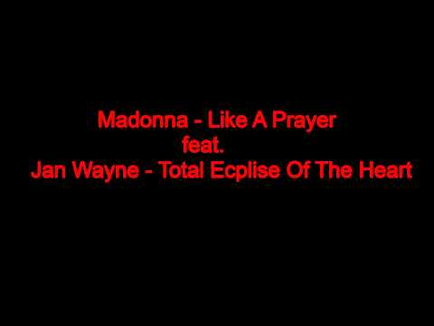 Madonna - Like A Prayer feat. Jan Wayne - Total Eclipse Of The Heart