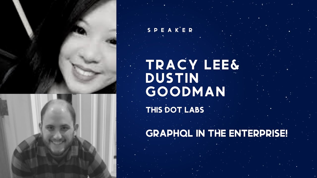 GraphQL in the Enterprise with Tracy Lee and Dustin Goodman