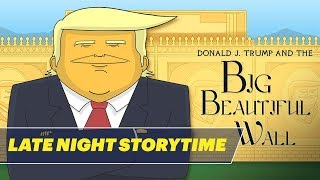 Late Night Storytime: Donald J. Trump and the Big Beautiful Wall