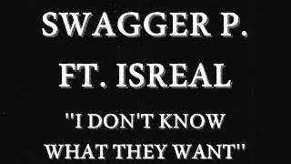 Download SWAGGER P. FT. ISREAL - ''I DON'T KNOW WHAT THEY WANT!'' MP3 song and Music Video