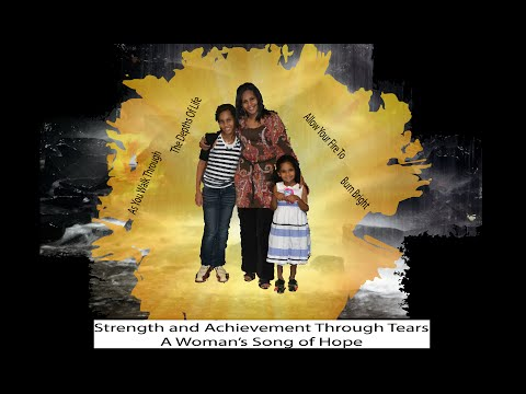 Strength and Acheivement Through Tears, A Woman's Song Of Hope